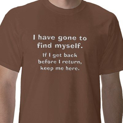 I have gone to find myself T-shirt